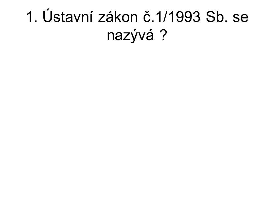 1. Ústavní zákon č.1/1993 Sb. se nazývá ?