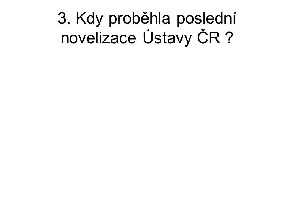 3. Kdy proběhla poslední novelizace Ústavy ČR ?