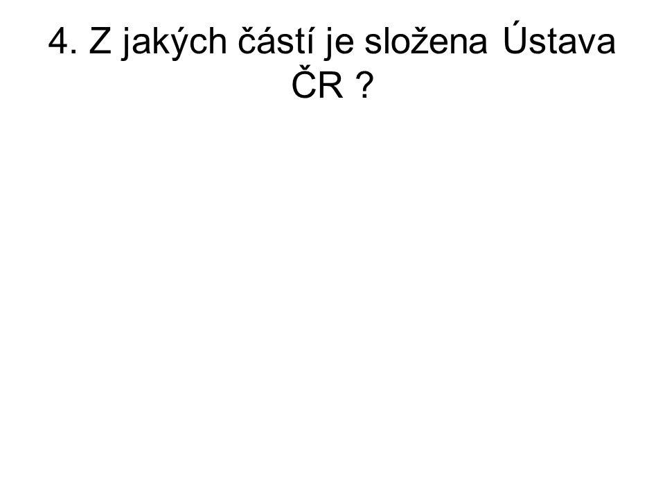 4. Z jakých částí je složena Ústava ČR ?
