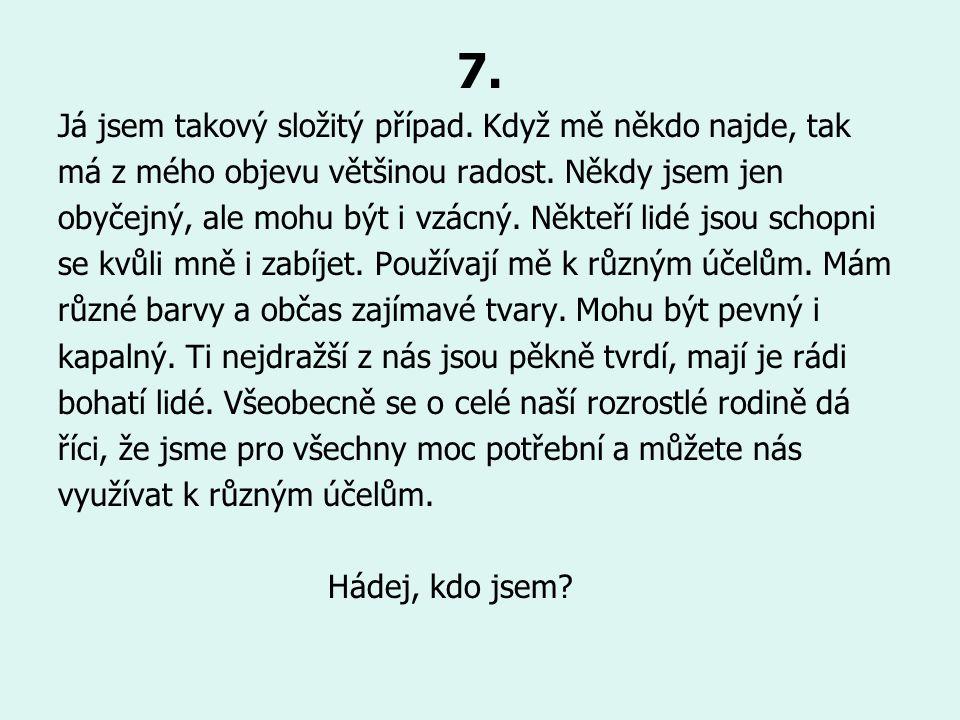 7. Já jsem takový složitý případ. Když mě někdo najde, tak má z mého objevu většinou radost.