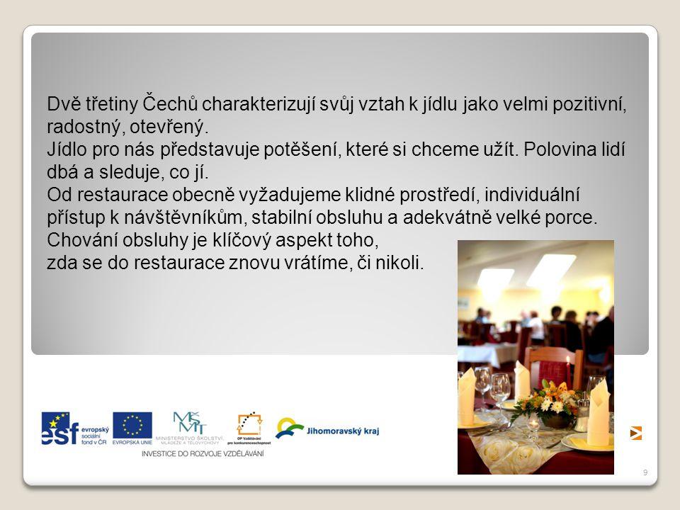 9 Dvě třetiny Čechů charakterizují svůj vztah k jídlu jako velmi pozitivní, radostný, otevřený. Jídlo pro nás představuje potěšení, které si chceme už
