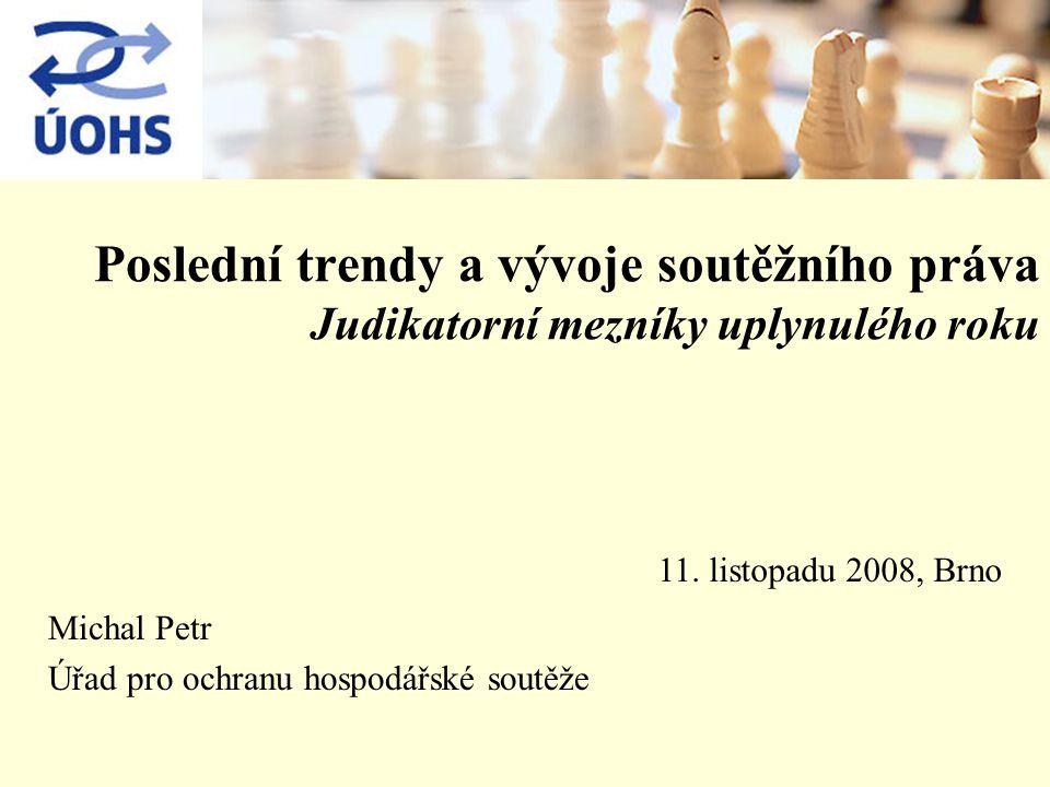 Poslední trendy a vývoje soutěžního práva Judikatorní mezníky uplynulého roku Michal Petr Úřad pro ochranu hospodářské soutěže 11.