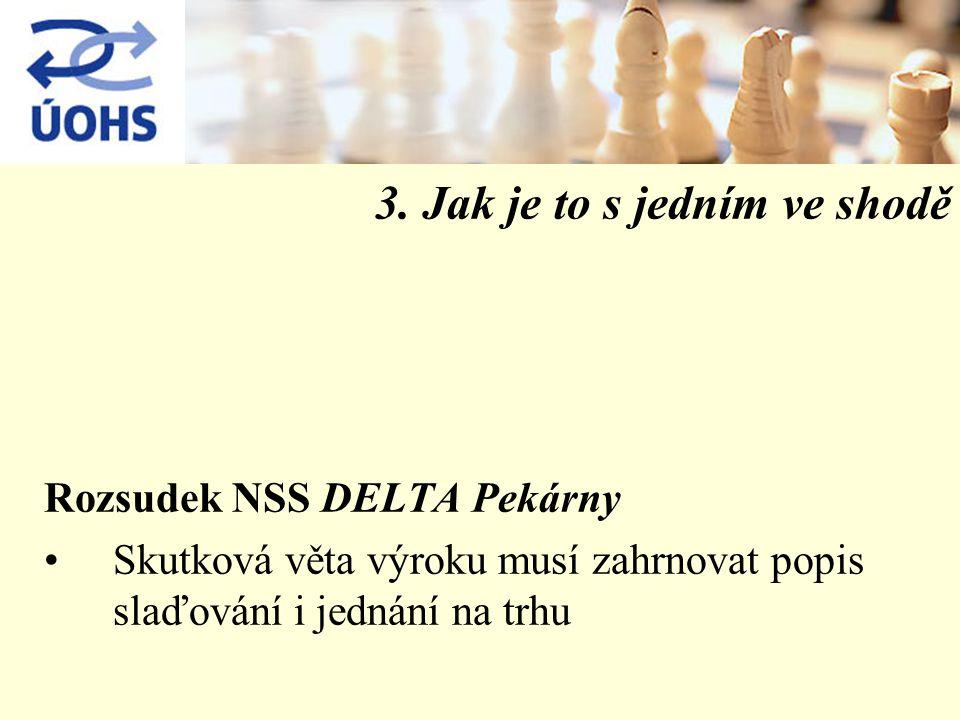 3. Jak je to s jedním ve shodě Rozsudek NSS DELTA Pekárny Skutková věta výroku musí zahrnovat popis slaďování i jednání na trhu