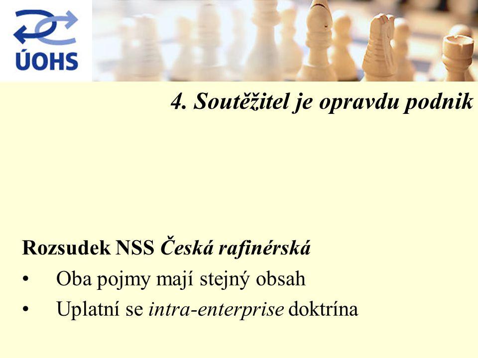 4. Soutěžitel je opravdu podnik Rozsudek NSS Česká rafinérská Oba pojmy mají stejný obsah Uplatní se intra-enterprise doktrína