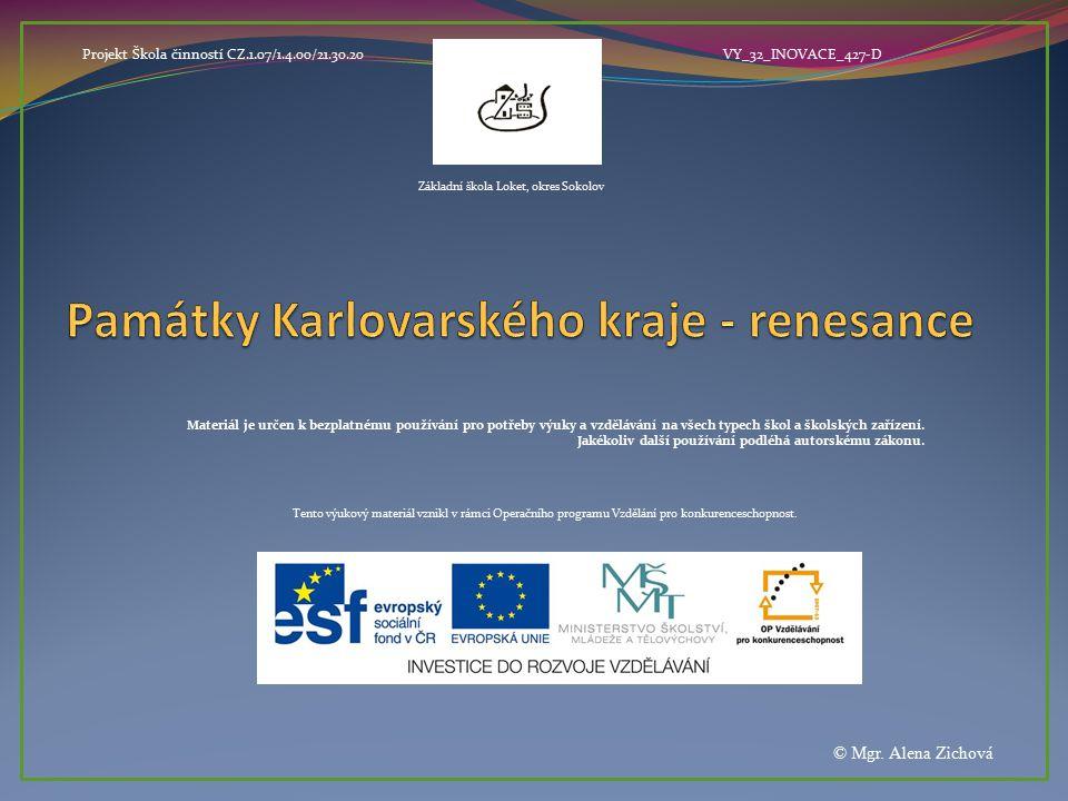Název: Památky Karlovarského kraje- renesance Anotace: Prezentace představuje důležité památky z období renesance v Karlovarském kraji.