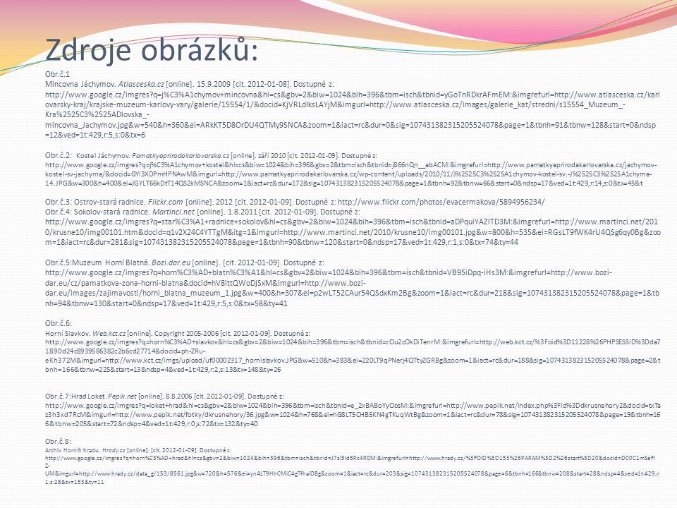 Zdroje obrázků: Obr.č.1 Mincovna Jáchymov. Atlasceska.cz [online]. 15.9.2009 [cit. 2012-01-08]. Dostupné z: http://www.google.cz/imgres?q=j%C3%A1chymo