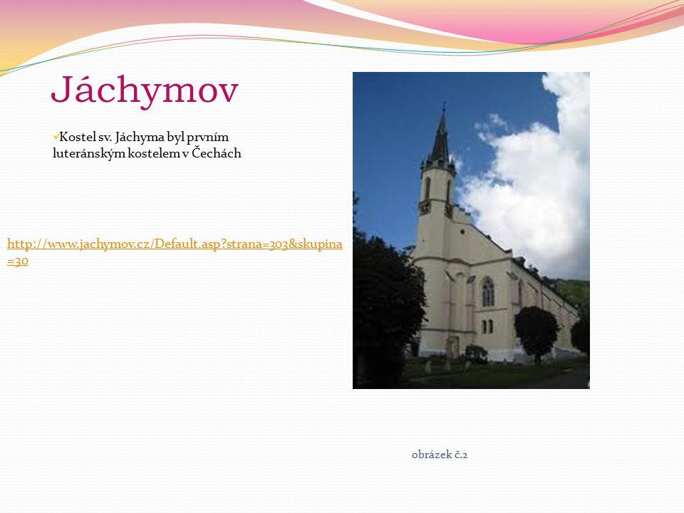 Jáchymov Kostel sv. Jáchyma byl prvním luteránským kostelem v Čechách obrázek č.2 http://www.jachymov.cz/Default.asp?strana=303&skupina =30