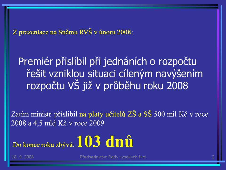Premiér přislíbil při jednáních o rozpočtu řešit vzniklou situaci cíleným navýšením rozpočtu VŠ již v průběhu roku 2008 18.