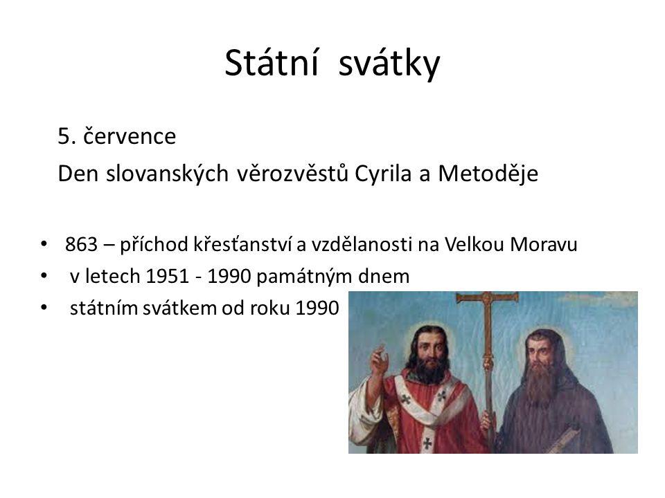 Státní svátky 5. července Den slovanských věrozvěstů Cyrila a Metoděje 863 – příchod křesťanství a vzdělanosti na Velkou Moravu v letech 1951 - 1990 p