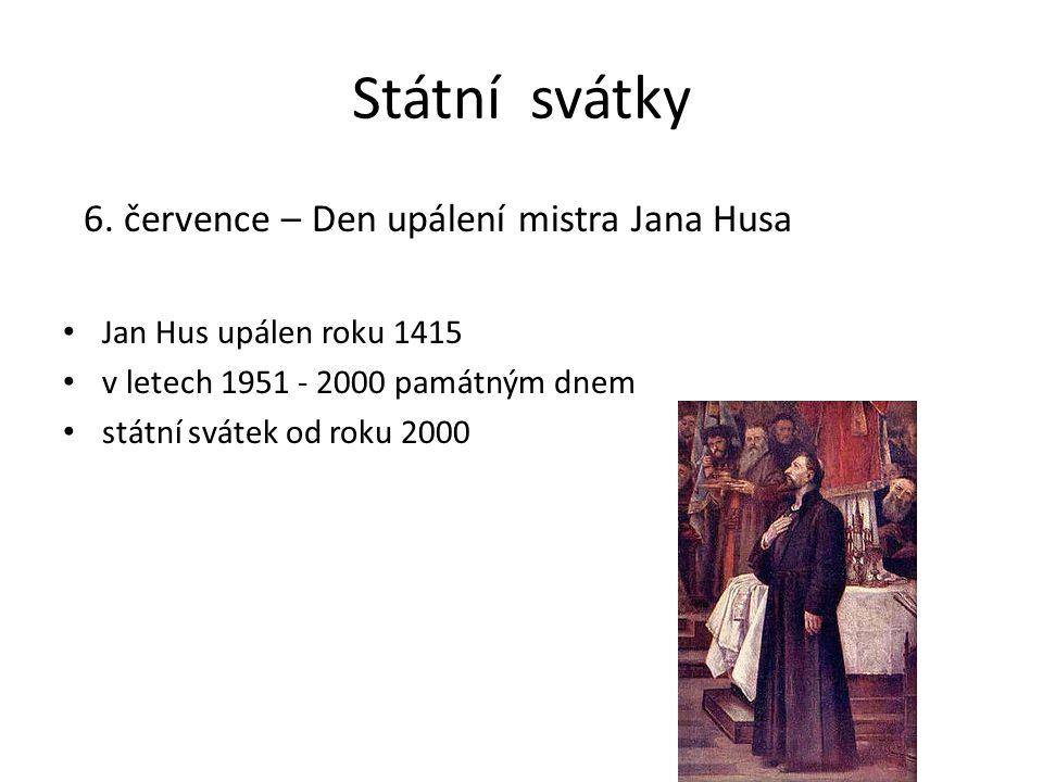 Státní svátky 6. července – Den upálení mistra Jana Husa Jan Hus upálen roku 1415 v letech 1951 - 2000 památným dnem státní svátek od roku 2000