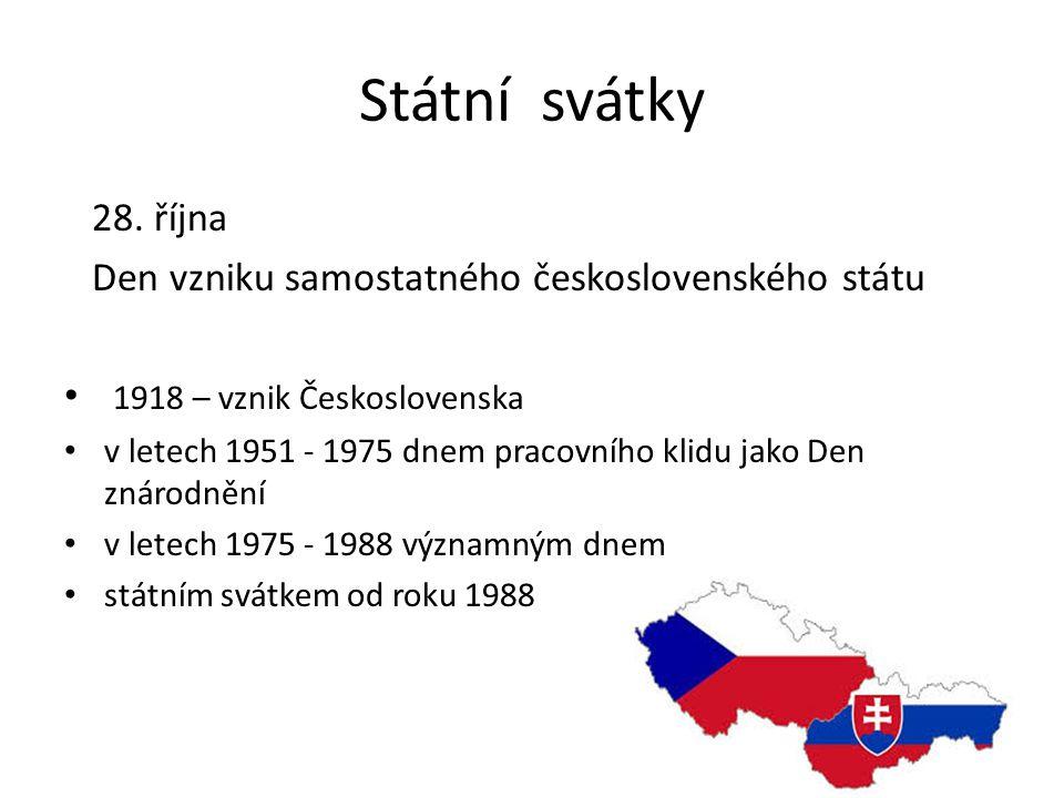 Státní svátky 28. října Den vzniku samostatného československého státu 1918 – vznik Československa v letech 1951 - 1975 dnem pracovního klidu jako Den