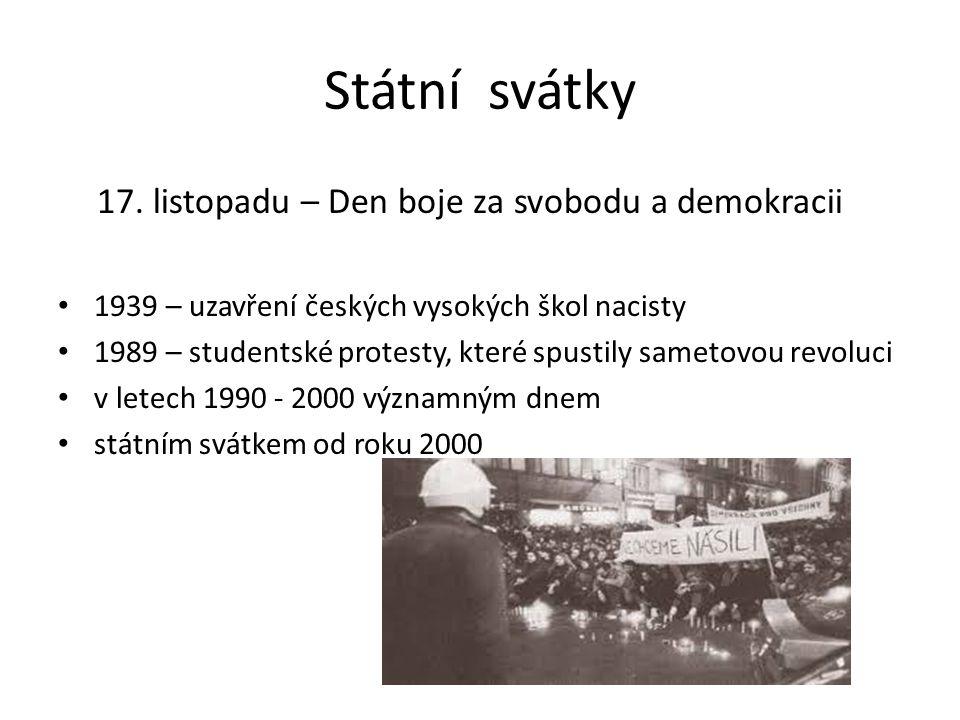 Státní svátky 17. listopadu – Den boje za svobodu a demokracii 1939 – uzavření českých vysokých škol nacisty 1989 – studentské protesty, které spustil