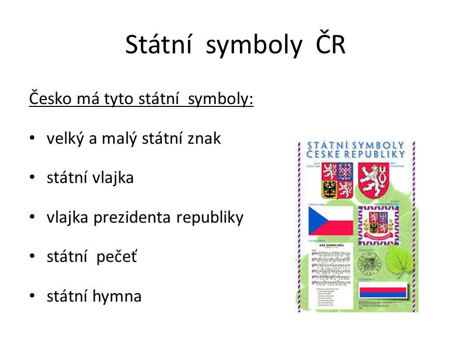 Státní symboly ČR Česko má tyto státní symboly: velký a malý státní znak státní vlajka vlajka prezidenta republiky státní pečeť státní hymna