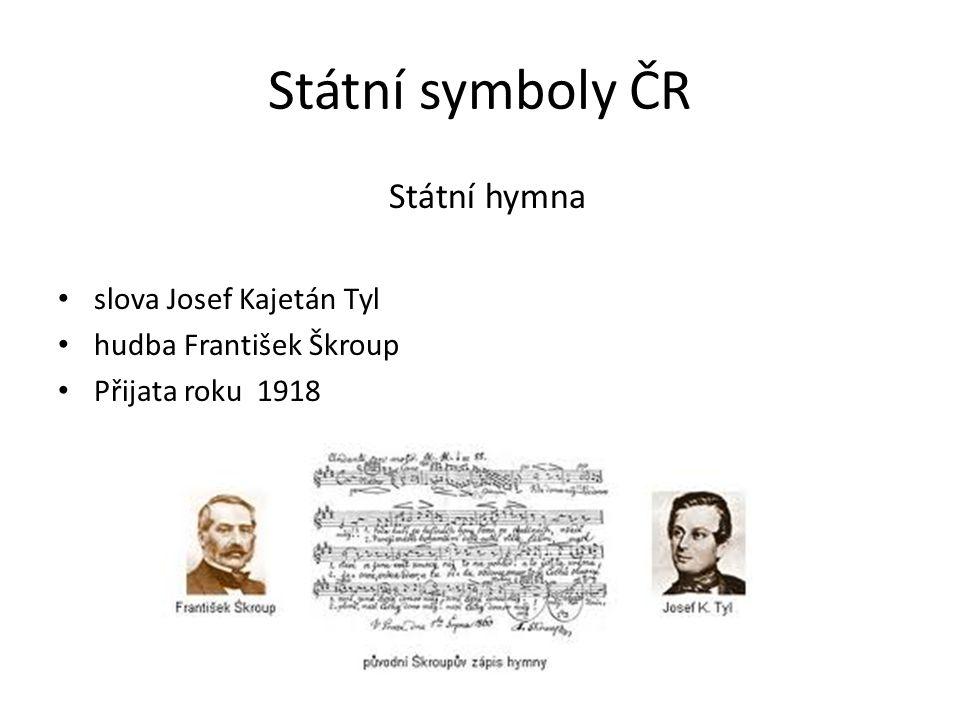Státní symboly ČR Státní hymna slova Josef Kajetán Tyl hudba František Škroup Přijata roku 1918