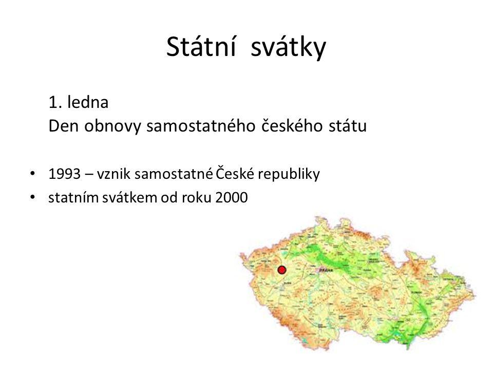 Státní svátky 1. ledna Den obnovy samostatného českého státu 1993 – vznik samostatné České republiky statním svátkem od roku 2000