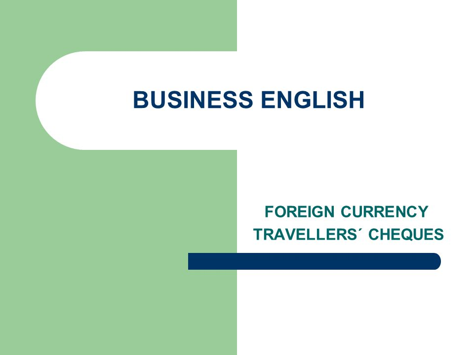 BUSINESS ENGLISH FOREIGN CURRENCY TRAVELLERS´ CHEQUES