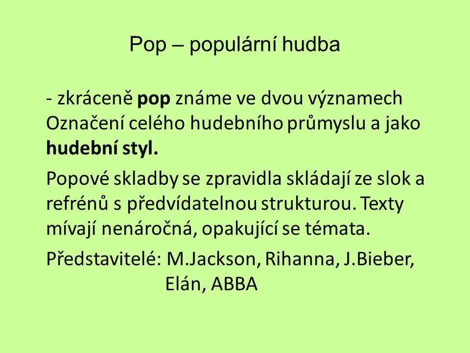 Pop – populární hudba - zkráceně pop známe ve dvou významech Označení celého hudebního průmyslu a jako hudební styl. Popové skladby se zpravidla sklád