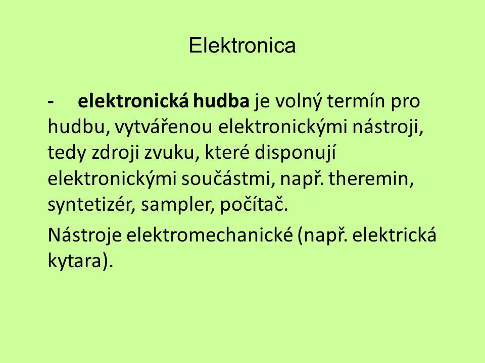 Elektronica -elektronická hudba je volný termín pro hudbu, vytvářenou elektronickými nástroji, tedy zdroji zvuku, které disponují elektronickými součástmi, např.