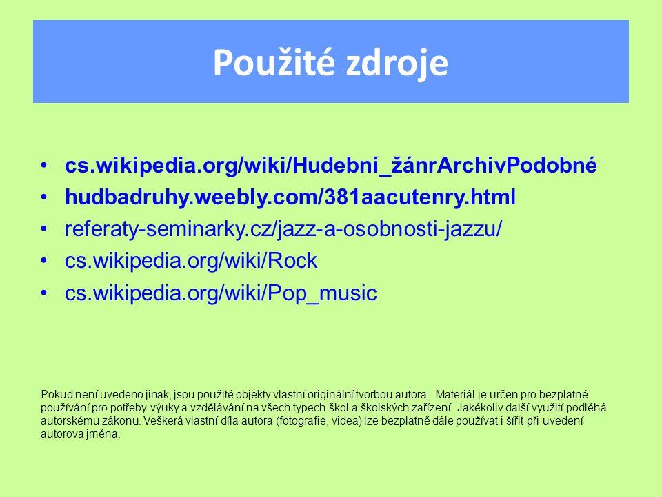 Použité zdroje cs.wikipedia.org/wiki/Hudební_žánrArchivPodobné hudbadruhy.weebly.com/381aacutenry.html referaty-seminarky.cz/jazz-a-osobnosti-jazzu/ cs.wikipedia.org/wiki/Rock cs.wikipedia.org/wiki/Pop_music Pokud není uvedeno jinak, jsou použité objekty vlastní originální tvorbou autora.
