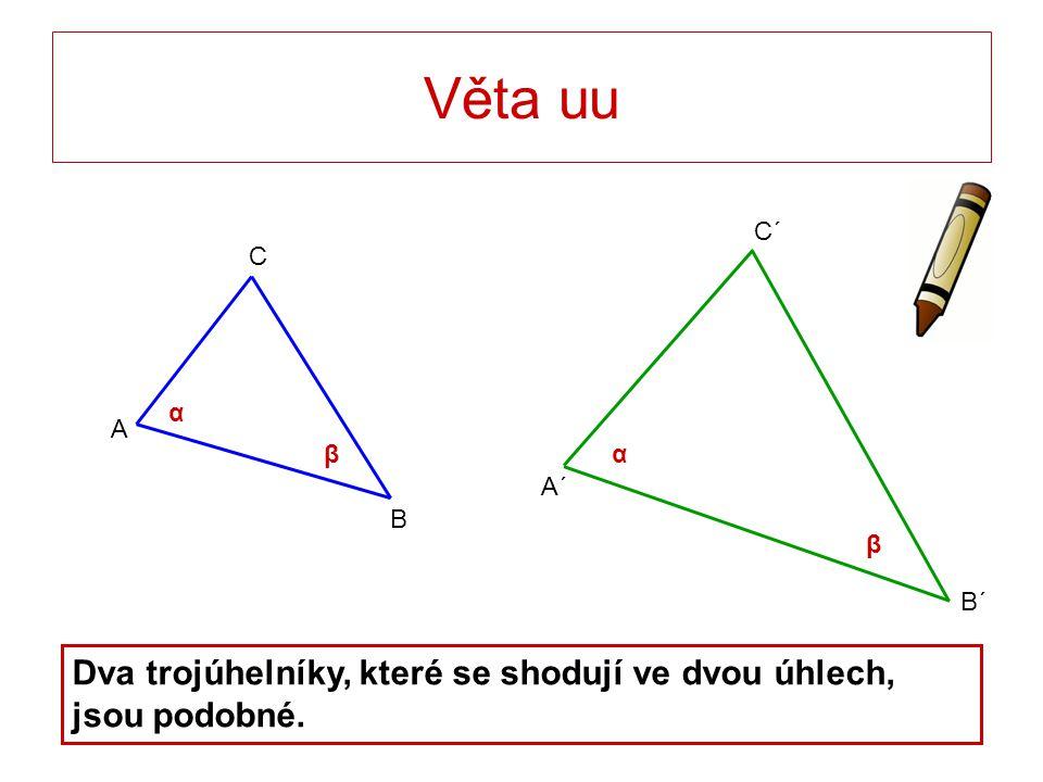 Věta uu Dva trojúhelníky, které se shodují ve dvou úhlech, jsou podobné. β β C B A B´ A´ C´ α α
