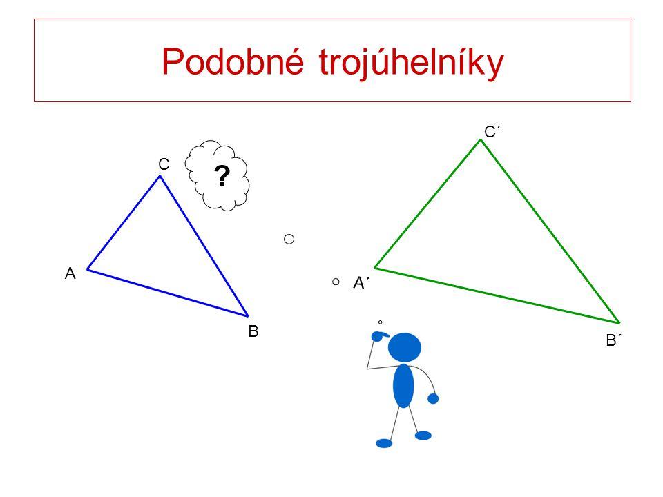 c´ = 6cm a´ = 5cm b´ = 3cm c = 3cm b = 1,5cm a = 2,5cm Podobné trojúhelníky C B A C´ B´ A´ ∆ A´B´C´ ~ ∆ ABC ∆ ABC ~ ∆ A´B´C´ a´ : a = b´ : b = c´ : c a´ : b´ = a : b, a´ : c´ = a : c, b´ : c´ = b : c a´ : b´ : c´ = a : b : c