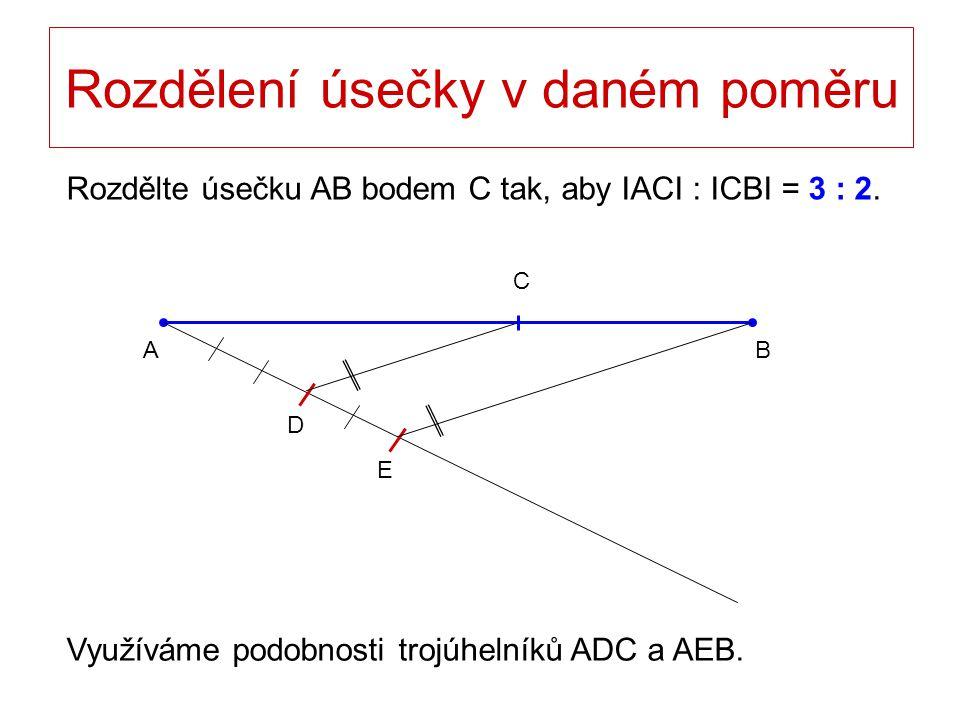 D E A Rozdělení úsečky v daném poměru Rozdělte úsečku AB bodem C tak, aby IACI : ICBI = 3 : 2. B C Využíváme podobnosti trojúhelníků ADC a AEB.