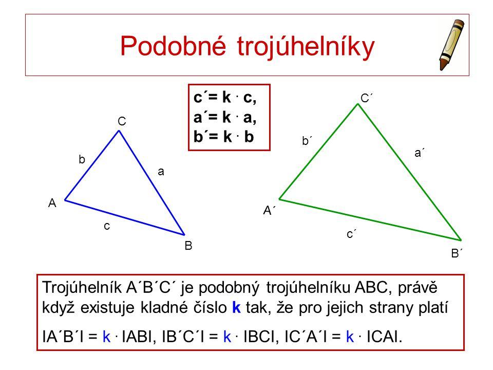 Podobné trojúhelníky c b a C B A a´ c´ b´ C´ B´ A´ Trojúhelník A´B´C´ je podobný trojúhelníku ABC, právě když existuje kladné číslo k tak, že pro jeji