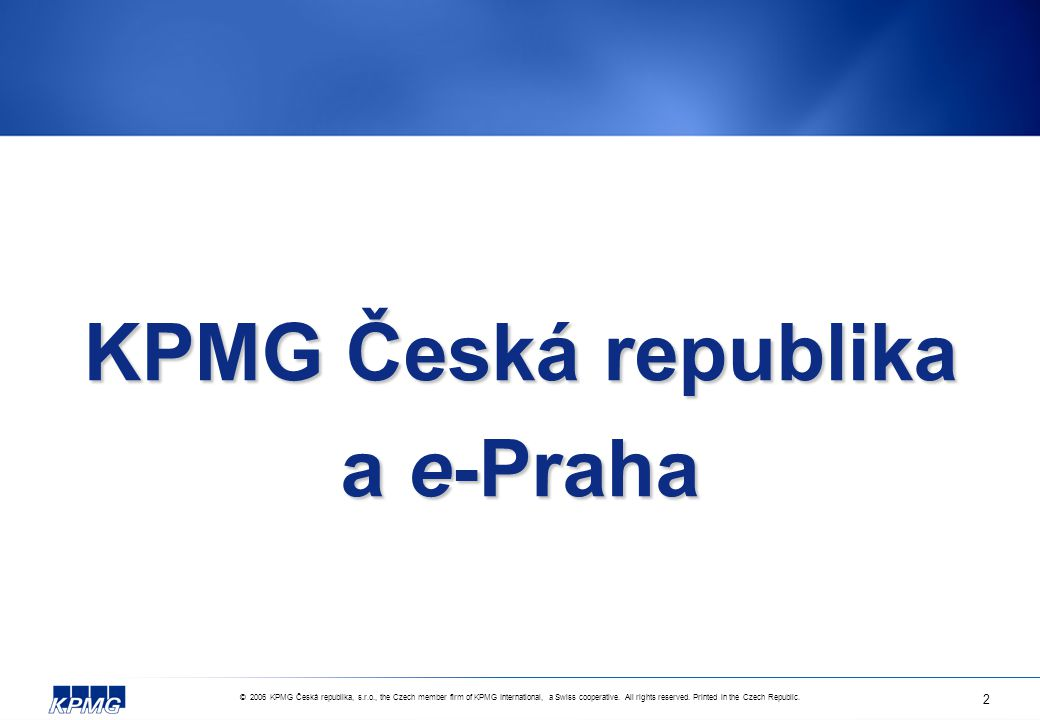© 2006 KPMG Česká republika, s.r.o., the Czech member firm of KPMG International, a Swiss cooperative.
