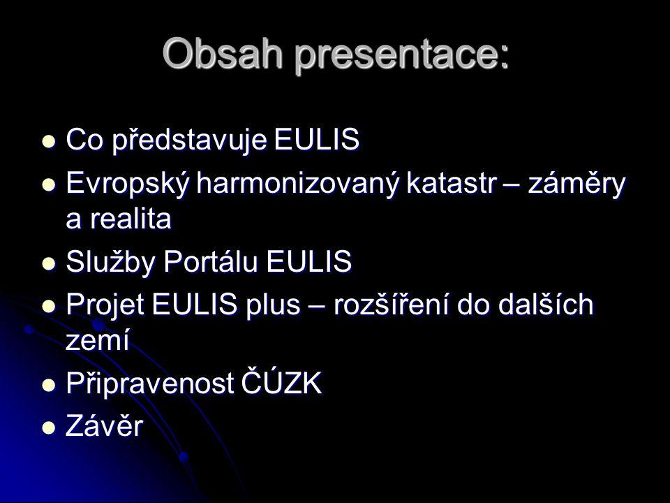 Obsah presentace: Co představuje EULIS Co představuje EULIS Evropský harmonizovaný katastr – záměry a realita Evropský harmonizovaný katastr – záměry a realita Služby Portálu EULIS Služby Portálu EULIS Projet EULIS plus – rozšíření do dalších zemí Projet EULIS plus – rozšíření do dalších zemí Připravenost ČÚZK Připravenost ČÚZK Závěr Závěr