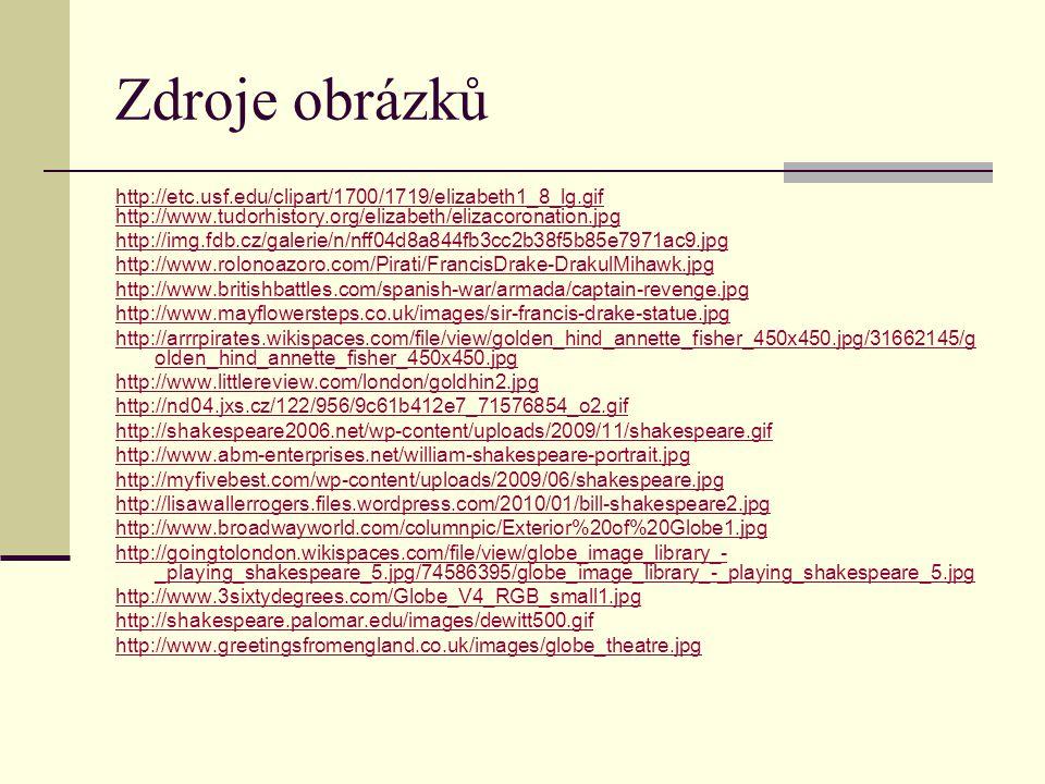 Zdroje obrázků http://etc.usf.edu/clipart/1700/1719/elizabeth1_8_lg.gif http://www.tudorhistory.org/elizabeth/elizacoronation.jpg http://img.fdb.cz/ga