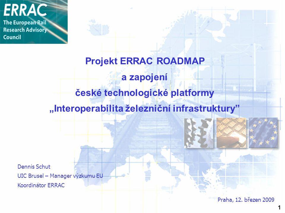 """1 Projekt ERRAC ROADMAP a zapojení české technologické platformy """"Interoperabilita železniční infrastruktury Praha, 12."""