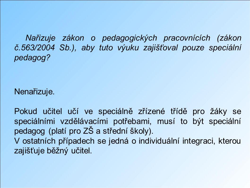 Nařizuje zákon o pedagogických pracovnících (zákon č.563/2004 Sb.), aby tuto výuku zajišťoval pouze speciální pedagog.