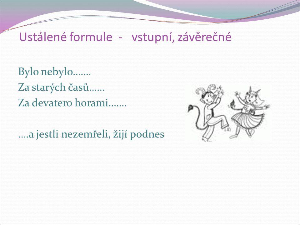 Ustálené formule: Pro styl pohádek jsou příznačné formule: vstupní závěrečné stálé přívlastky přirovnání opakování obdobných situací třikrát