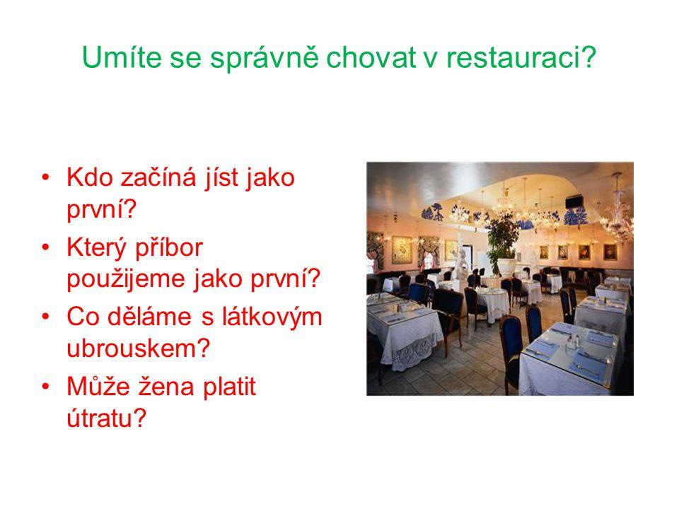 Umíte se správně chovat v restauraci.Kdo začíná jíst jako první.