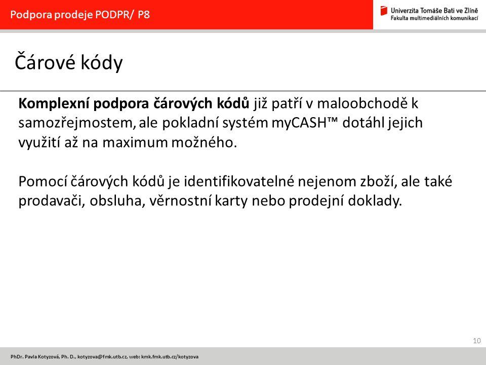 10 PhDr. Pavla Kotyzová, Ph. D., kotyzova@fmk.utb.cz, web: kmk.fmk.utb.cz/kotyzova Čárové kódy Podpora prodeje PODPR/ P8 Komplexní podpora čárových kó