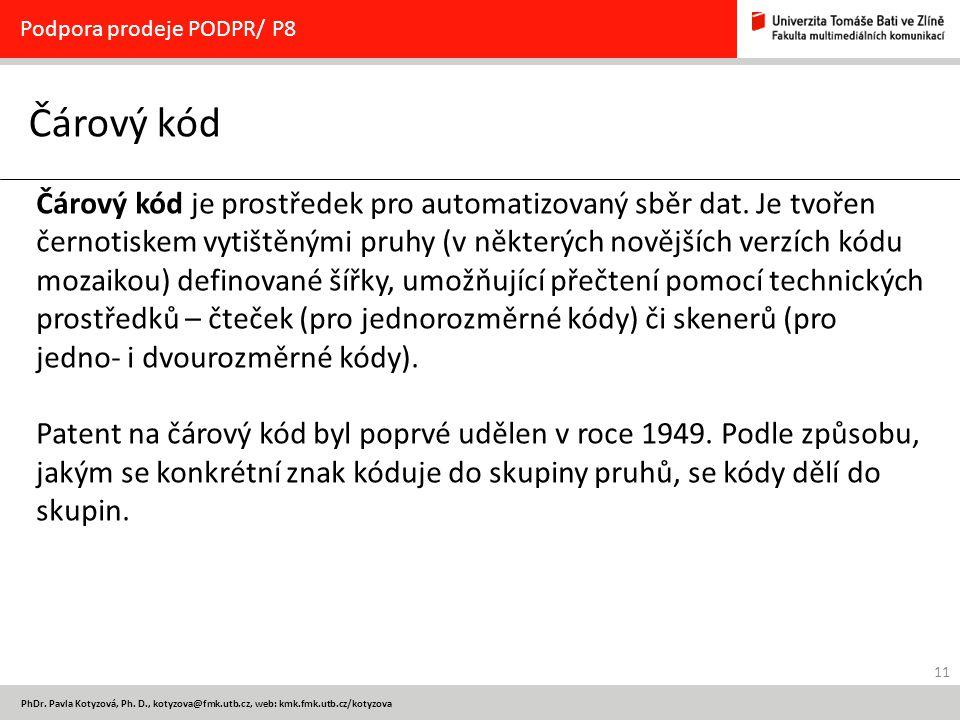 11 PhDr. Pavla Kotyzová, Ph. D., kotyzova@fmk.utb.cz, web: kmk.fmk.utb.cz/kotyzova Čárový kód Podpora prodeje PODPR/ P8 Čárový kód je prostředek pro a