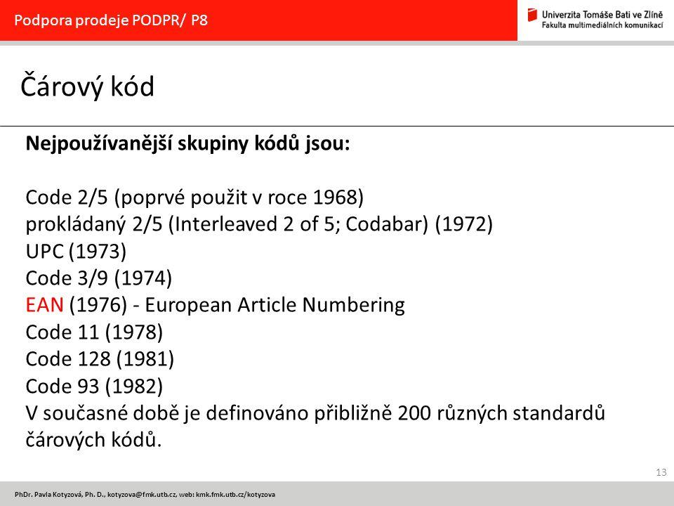13 PhDr. Pavla Kotyzová, Ph. D., kotyzova@fmk.utb.cz, web: kmk.fmk.utb.cz/kotyzova Čárový kód Podpora prodeje PODPR/ P8 Nejpoužívanější skupiny kódů j