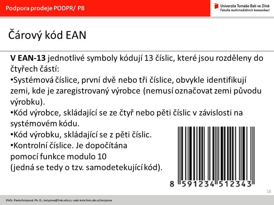 16 PhDr. Pavla Kotyzová, Ph. D., kotyzova@fmk.utb.cz, web: kmk.fmk.utb.cz/kotyzova Čárový kód EAN Podpora prodeje PODPR/ P8 V EAN-13 jednotlivé symbol