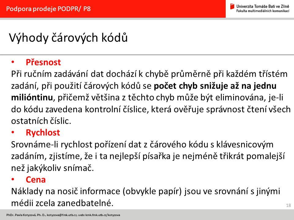 18 PhDr. Pavla Kotyzová, Ph. D., kotyzova@fmk.utb.cz, web: kmk.fmk.utb.cz/kotyzova Výhody čárových kódů Podpora prodeje PODPR/ P8 Přesnost Při ručním