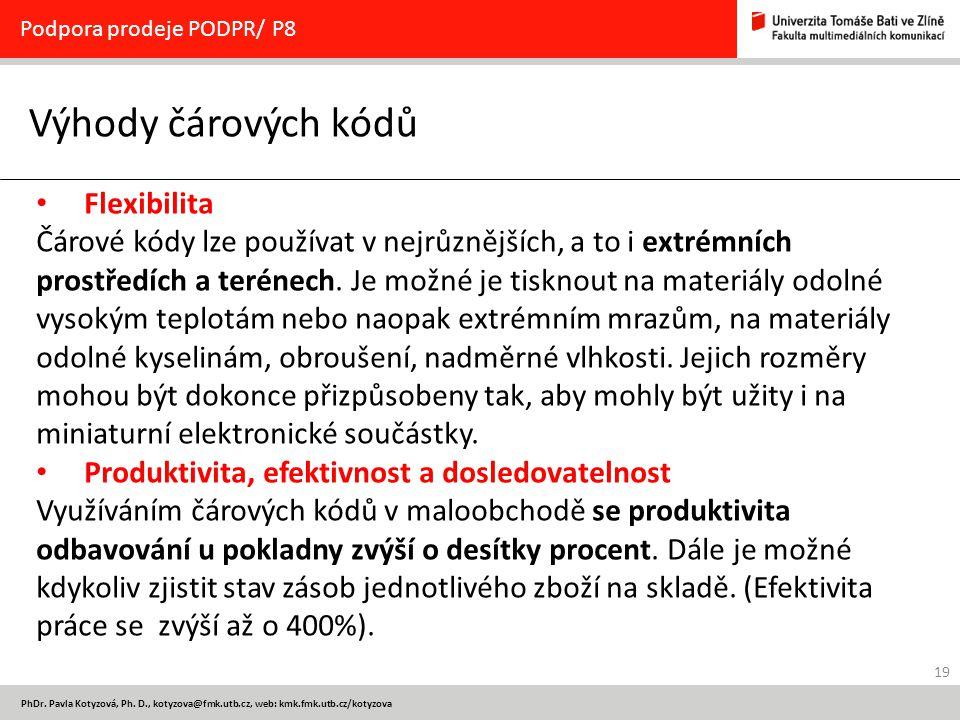 19 PhDr. Pavla Kotyzová, Ph. D., kotyzova@fmk.utb.cz, web: kmk.fmk.utb.cz/kotyzova Výhody čárových kódů Podpora prodeje PODPR/ P8 Flexibilita Čárové k