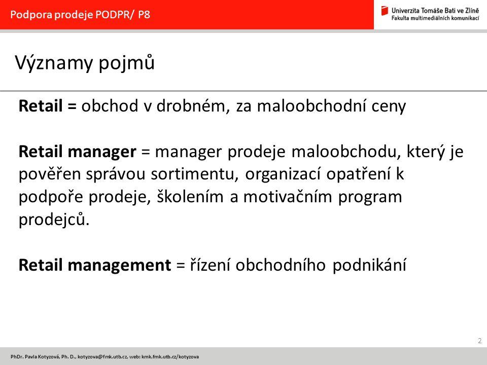 2 PhDr. Pavla Kotyzová, Ph. D., kotyzova@fmk.utb.cz, web: kmk.fmk.utb.cz/kotyzova Významy pojmů Podpora prodeje PODPR/ P8 Retail = obchod v drobném, z