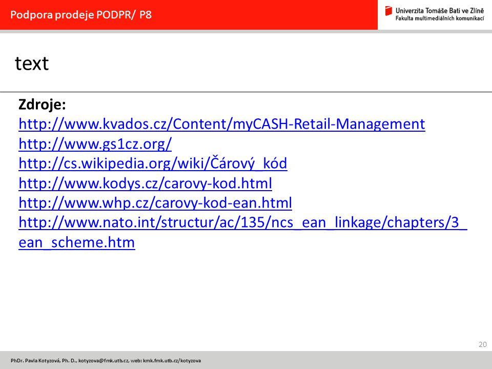 20 PhDr. Pavla Kotyzová, Ph. D., kotyzova@fmk.utb.cz, web: kmk.fmk.utb.cz/kotyzova text Podpora prodeje PODPR/ P8 Zdroje: http://www.kvados.cz/Content