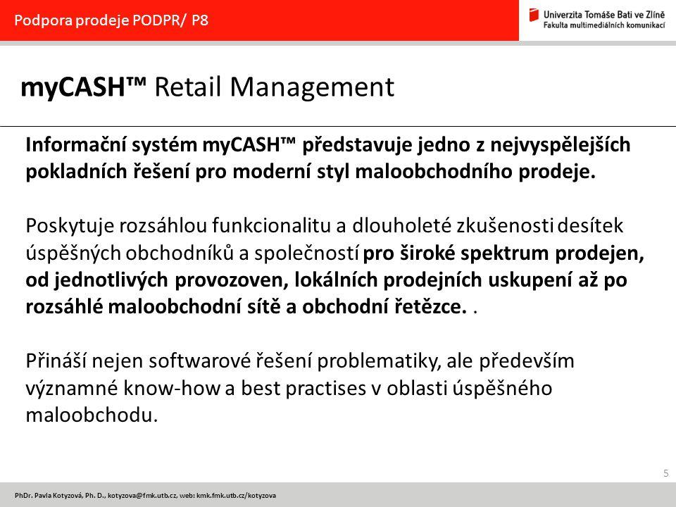 5 PhDr. Pavla Kotyzová, Ph. D., kotyzova@fmk.utb.cz, web: kmk.fmk.utb.cz/kotyzova myCASH™ Retail Management Podpora prodeje PODPR/ P8 Informační systé