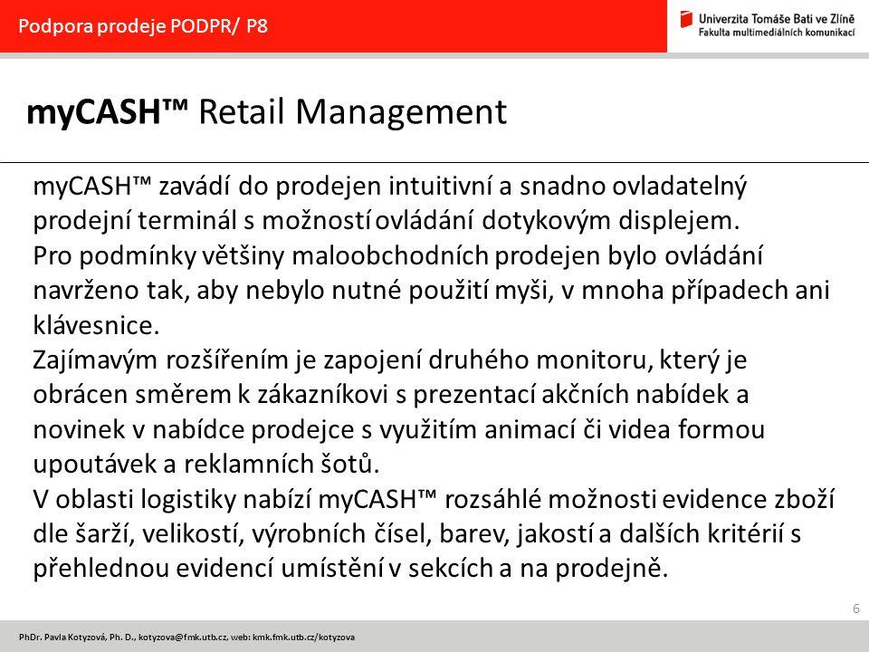 6 PhDr. Pavla Kotyzová, Ph. D., kotyzova@fmk.utb.cz, web: kmk.fmk.utb.cz/kotyzova myCASH™ Retail Management Podpora prodeje PODPR/ P8 myCASH™ zavádí d