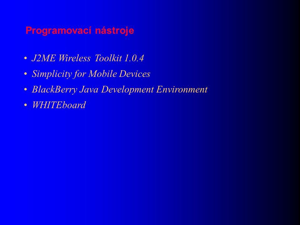 J2ME Wireless Toolkit 1.0.4 Simplicity for Mobile Devices BlackBerry Java Development Environment WHITEboard Programovací nástroje