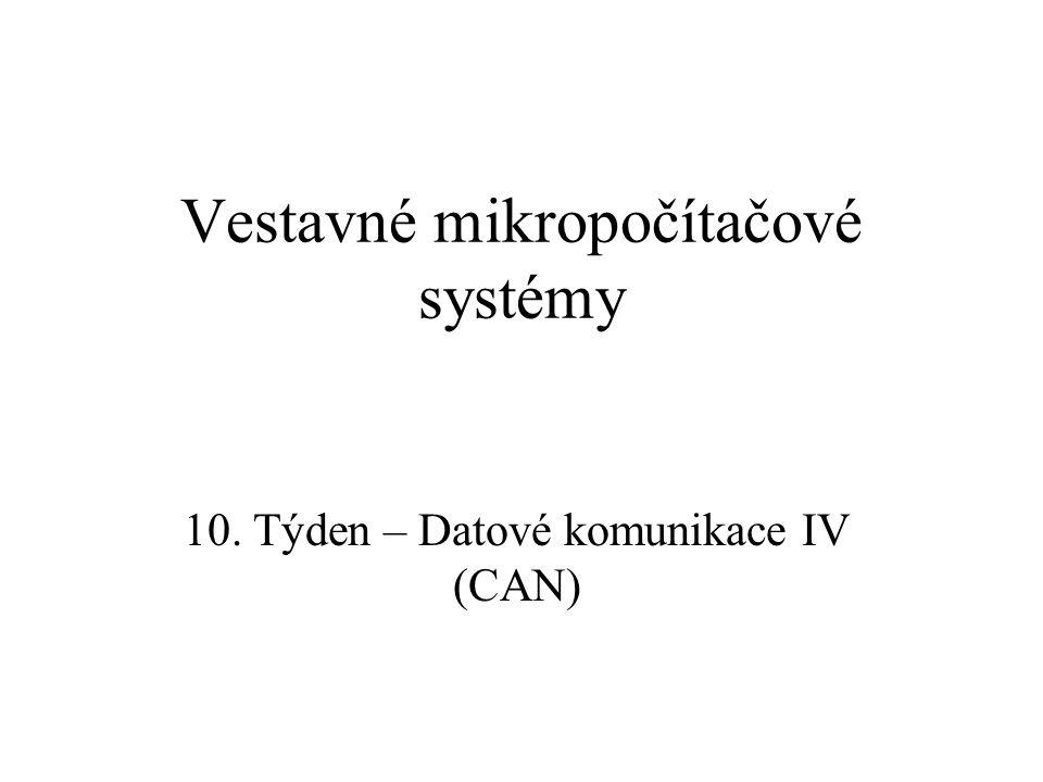 Vestavné mikropočítačové systémy 10. Týden – Datové komunikace IV (CAN)