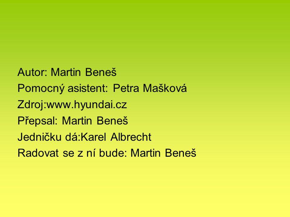 Autor: Martin Beneš Pomocný asistent: Petra Mašková Zdroj:www.hyundai.cz Přepsal: Martin Beneš Jedničku dá:Karel Albrecht Radovat se z ní bude: Martin