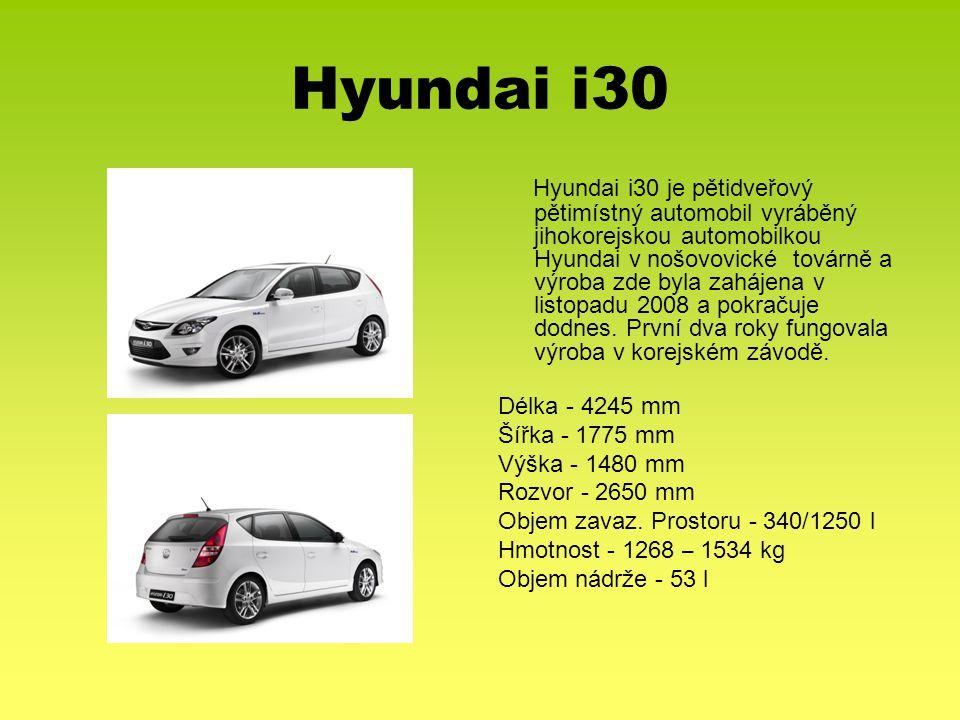 Hyundai i30 Hyundai i30 je pětidveřový pětimístný automobil vyráběný jihokorejskou automobilkou Hyundai v nošovovické továrně a výroba zde byla zaháje
