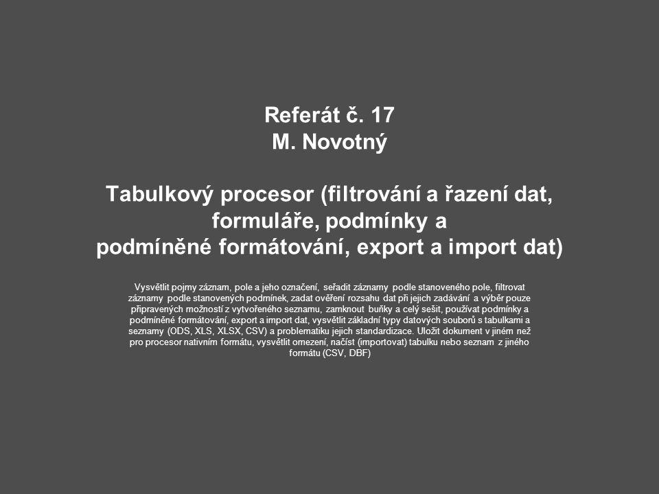 Referát č. 17 M. Novotný Tabulkový procesor (filtrování a řazení dat, formuláře, podmínky a podmíněné formátování, export a import dat) Vysvětlit pojm
