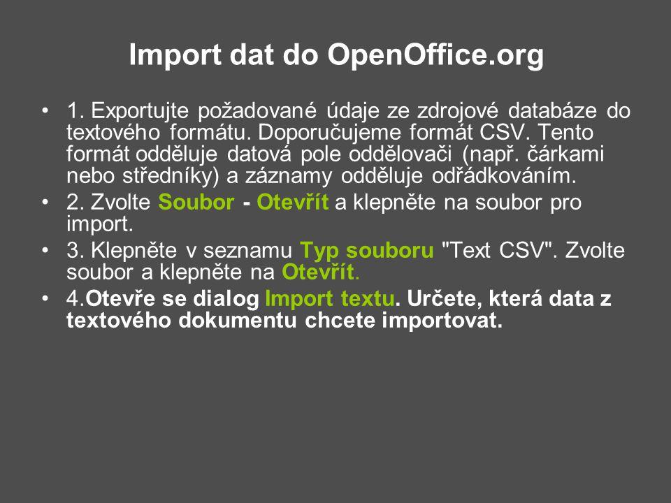 Import dat do OpenOffice.org 1. Exportujte požadované údaje ze zdrojové databáze do textového formátu. Doporučujeme formát CSV. Tento formát odděluje